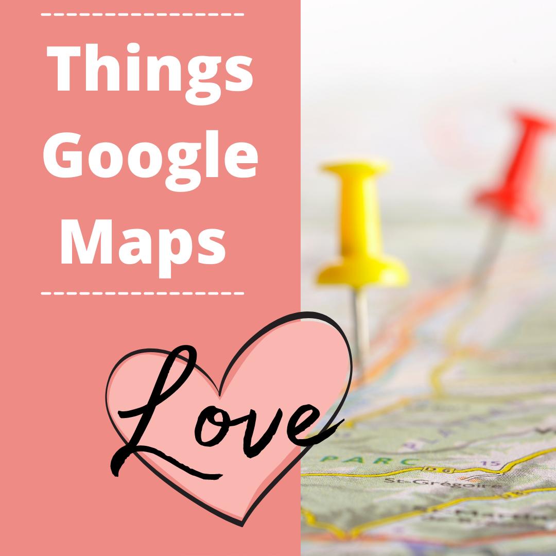 things Google Maps love